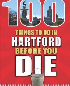100 Things to Do in Hartford Before You Die